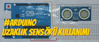Arduino Ultrasonik Uzaklık Sensörü Kullanımı