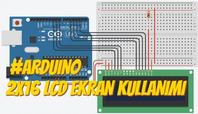 Arduino 2×16 LCD Ekran Kullanımı